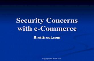 Copyright 2001 Brett J. Trout Security Concerns with e-Commerce Bretttrout.com.