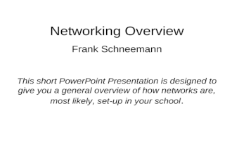 Networking Overview Frank Schneemann This short PowerPoint Presentation is designed to give you a general overview of how networks are, most likely, set-up