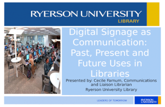 Todays Date Presented by: Cecile Farnum, Communications and Liaison Librarian Ryerson University Library Digital Signage as Communication: Past, Present