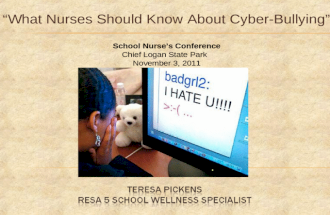 What Nurses Should Know About Cyber-Bullying School Nurses Conference Chief Logan State Park November 3, 2011.