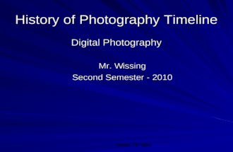 Jesse Tempel History of Photography Timeline Digital Photography Mr. Wissing Second Semester - 2010.