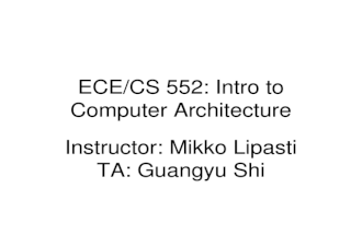 ECE/CS 552: Intro to Computer Architecture Instructor: Mikko Lipasti TA: Guangyu Shi.