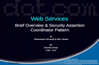 Tuesday, June 10, 2003 Web Services Brief Overview & Security Assertion Coordinator Pattern by Mohammad Abushadi & Riaz Ahmed for Security Group CSE