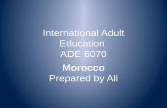 International Adult Education ADE 6070 Morocco Prepared by Ali