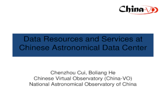 Data Resources and Services at Chinese Astronomical Data Center Chenzhou Cui, Boliang He Chinese Virtual Observatory (China-VO) National Astronomical Observatory