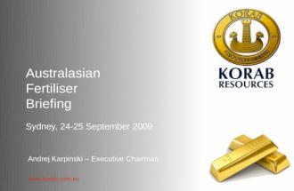 ASX : ASX : KOR   Australasian Fertiliser Briefing Sydney, 24-25 September 2009 Andrej Karpinski – Executive Chairman