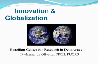 Innovation & Globalization Brazilian Center for Research in Democracy Nythamar de Oliveira, FFCH, PUCRS