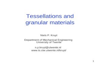 1 Tessellations and granular materials Niels P. Kruyt Department of Mechanical Engineering University of Twente n.p.kruyt@utwente.nl www.ts.ctw.utwente.nl/kruyt