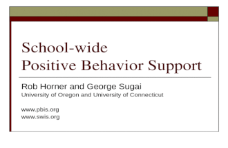 School-wide Positive Behavior Support Rob Horner and George Sugai University of Oregon and University of Connecticut www.pbis.org www.swis.org.