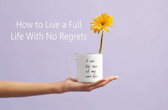 How to Live a Full Life With No Regrets