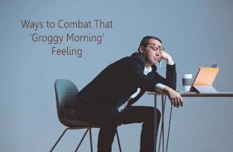 Ways to Combat That 'Groggy Morning' Feeling