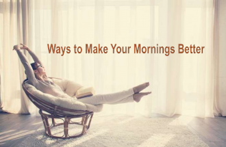 Ways to Make Your Mornings Better