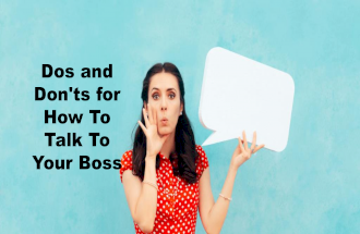 Dos and Don'ts for How To Talk To Your Boss