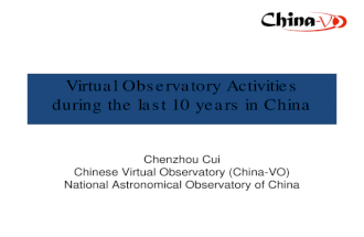 Virtual Observatory Activities during the last 10 years in China Chenzhou Cui Chinese Virtual Observatory (China-VO) National Astronomical Observatory