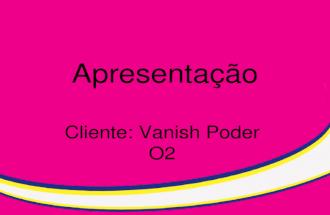 APRESENTAÇÃO CAMPANHA VANISH PODER O2