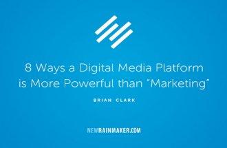 "8 Ways a Digital Media Platform is More Powerful than ""Marketingâ€"