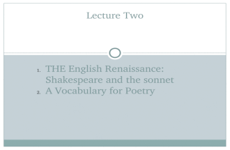 1. THE ENGLISH RENAISSANCE: SHAKESPEARE AND THE SONNET 2. A VOCABULARY FOR POETRY Lecture Two