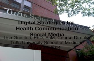 Digital Strategies for Health Communication Social Media Lisa Gualtieri, PhD, ScM, Course Director Tufts University School of Medicine July 24, 2014 1