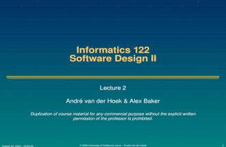 © 2009 University of California, Irvine – Andr© van der Hoek1June 10, 2015 – 18:31:15 Informatics 122 Software Design II Lecture 2 Andr© van der Hoek &