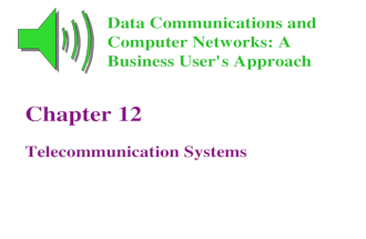 Chapter 12 Telecommunication Systems Data Communications and Computer Networks: A Business User's Approach.