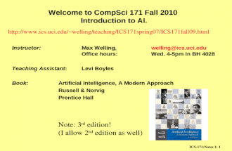 ICS-171:Notes 1: 1 Welcome to CompSci 171 Fall 2010 Introduction to AI. Instructor:Max Welling, welling@ics.uci.edu Office hours:Wed. 4-5pm in BH 4028welling@ics.uci.edu