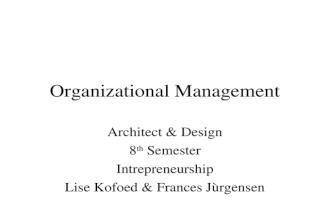 Organizational Management Architect & Design 8 th Semester Intrepreneurship Lise Kofoed & Frances Jørgensen.