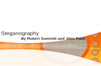 Steganography By Robert Summitt and Jiten Patel. What is Steganography It is the art and science of writing a message in a way to where the only the recipient