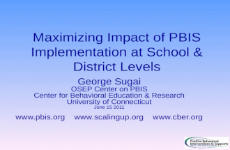Maximizing Impact of PBIS Implementation at School & District Levels George Sugai OSEP Center on PBIS Center for Behavioral Education & Research University.