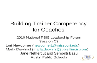 Building Trainer Competency for Coaches 2010 National PBIS Leadership Forum Session C3 Lori Newcomer (newcomerL@missouri.edu)newcomerL@missouri.edu Marla.