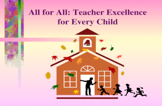 All for All: Teacher Excellence for Every Child Challenges of 21st Century Teaching  Higher Standards for Learning  More Diverse Students with Greater.