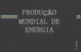 Produ§£o mundial de energia