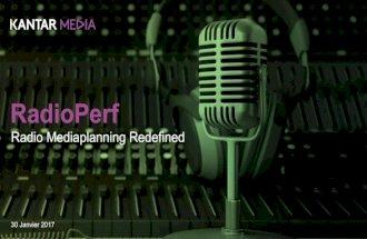 Radio mediaplanning redefined RadioPerf by Kantar Media @ Radio 2.0 2017