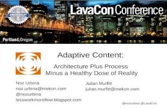 Adaptive Content equals Architecture plus Process minus Reality [Noz Urbina, LavaCon 2013]