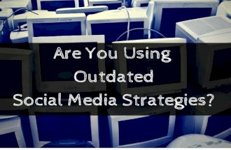 Are You Using Outdated Social Media Strategies?