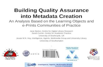 Building Quality Assurance into Metadata Creation An Analysis Based on the Learning Objects and e-Prints Communities of Practice Jane Barton, Centre for