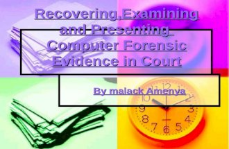 Recovering,Examining and Presenting Computer Forensic Evidence in Court By malack Amenya