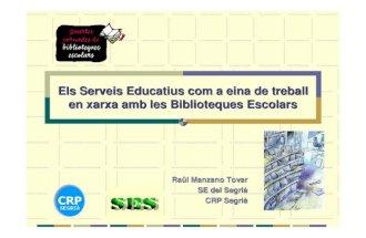 Els serveis educatius com a eina de treball en xarxa amb les biblioteques escolars. Raül Manzano