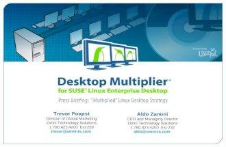 Trevor Poapst Director of Global Marketing Omni Technology Solutions 1 780.423.4200 Ext 228 trevor@omni-ts.com Press Briefing: Multiplied Linux Desktop.